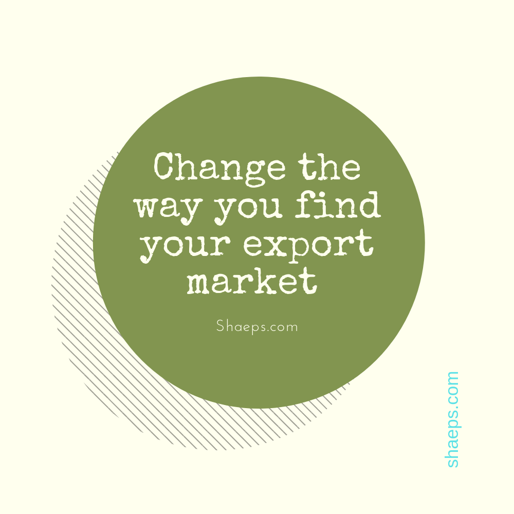 Why you should change the way you find your next export market